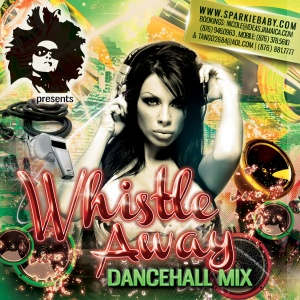 ZJ SPARKS presents WHISTLE AWAY (Dancehall Mix - June 2013)